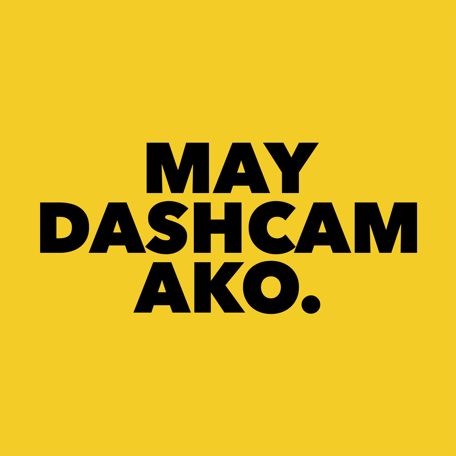 We need these 'MAY DASHCAM AKO' stickers on our cars